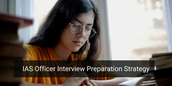 IAS Interview Questions preparation strategy to follow and to avoid. Built your confident by practicing in front of the mirror.